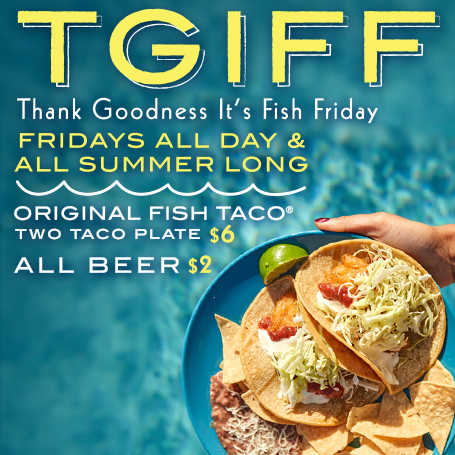 Enjoy $6 Original Fish Taco Plates and $2 beers every Friday this summer